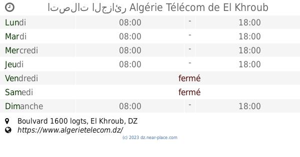 🕗 اتصلات الجزائر Algérie Télécom El Khroub horaire